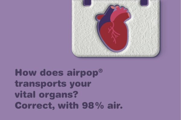 How does airpop engineered air transports your vital organs? Correct, with 98% air. HSV the particle foam engineers